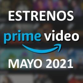 Estrenos en Amazon Prime Video en mayo de 2021. Las mejores series, películas y documentales.
